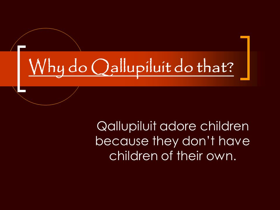 Why do Qallupiluit do that.