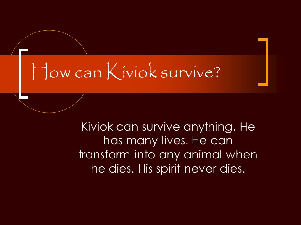 How can Kiviok survive. Kiviok can survive anything.
