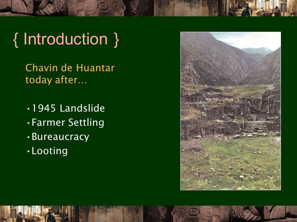 { Introduction } Chavin de Huantar today after… 1945 Landslide Farmer Settling Bureaucracy Looting
