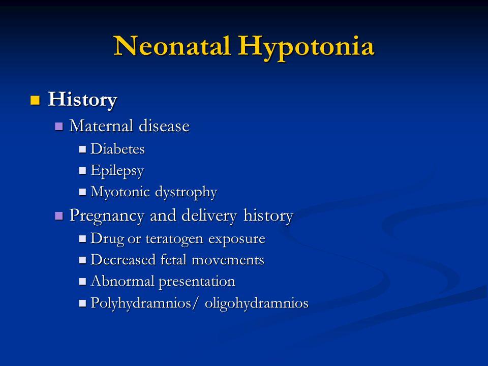 Neonatal Hypotonia History History Maternal disease Maternal disease Diabetes Diabetes Epilepsy Epilepsy Myotonic dystrophy Myotonic dystrophy Pregnan