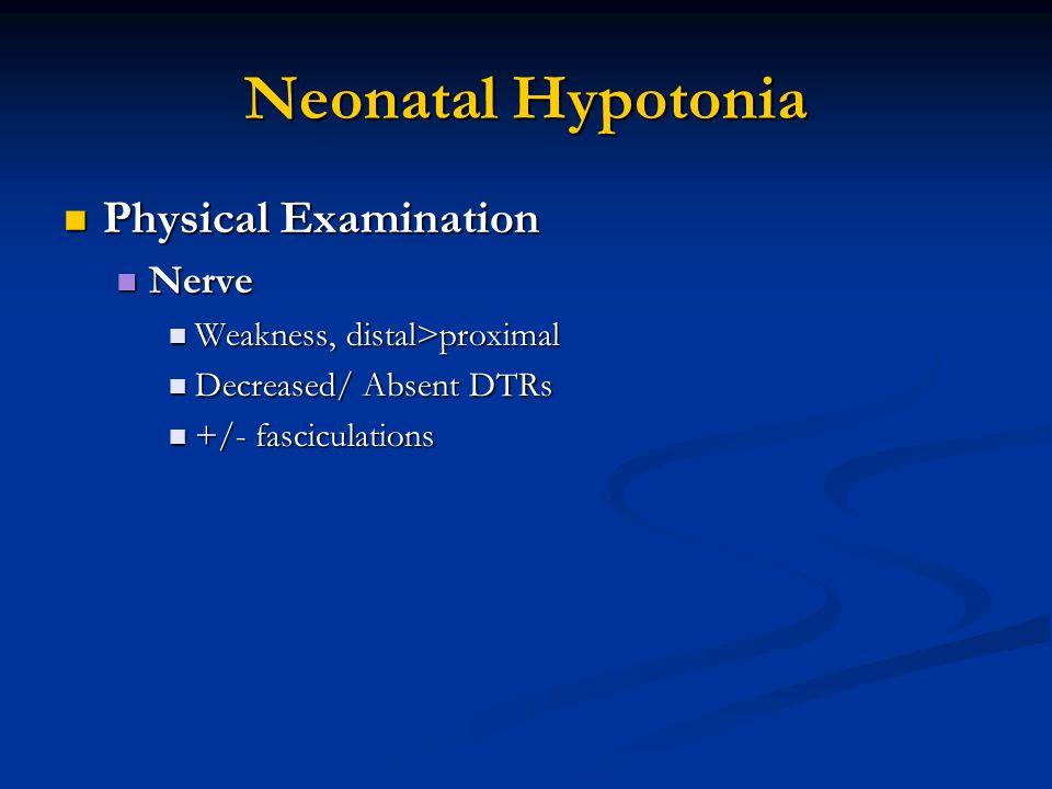Neonatal Hypotonia Physical Examination Physical Examination Nerve Nerve Weakness, distal>proximal Weakness, distal>proximal Decreased/ Absent DTRs De