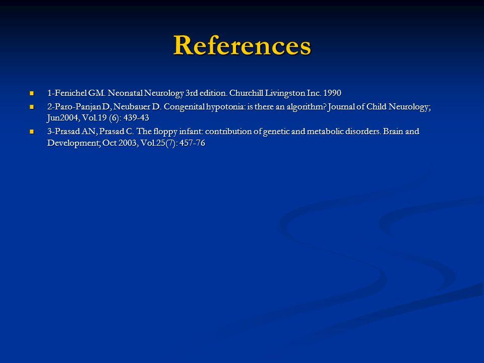 References 1-Fenichel GM. Neonatal Neurology 3rd edition. Churchill Livingston Inc. 1990 1-Fenichel GM. Neonatal Neurology 3rd edition. Churchill Livi