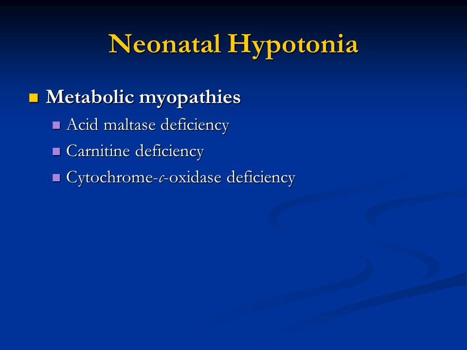 Neonatal Hypotonia Metabolic myopathies Metabolic myopathies Acid maltase deficiency Acid maltase deficiency Carnitine deficiency Carnitine deficiency