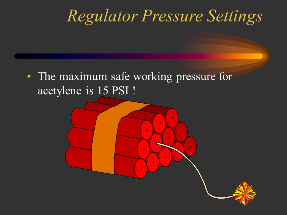 Oxygen and Acetylene Regulator Pressure Settings Regulator pressure may vary with different torch styles and tip sizes. PSI (pounds per square inch) C