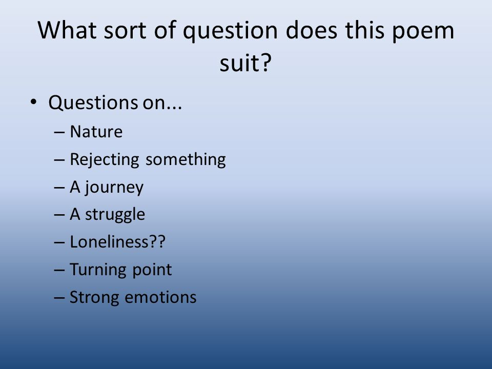 What sort of question does this poem suit. Questions on...