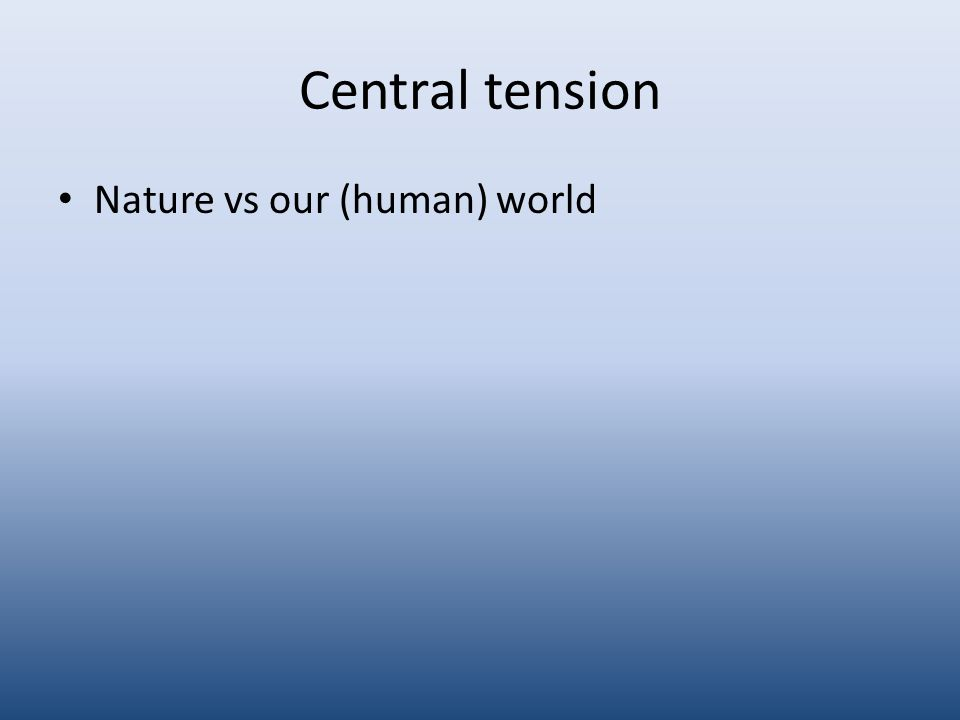 Central tension Nature vs our (human) world