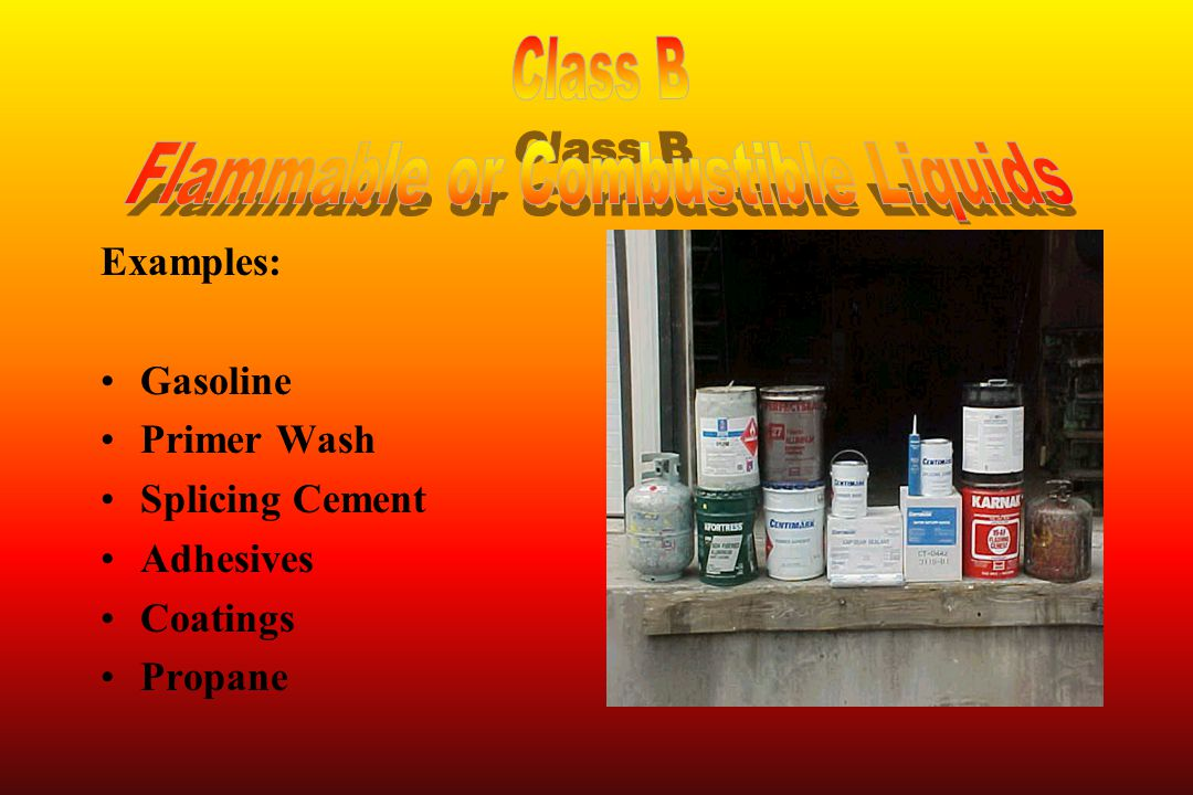 Examples: Gasoline Primer Wash Splicing Cement Adhesives Coatings Propane