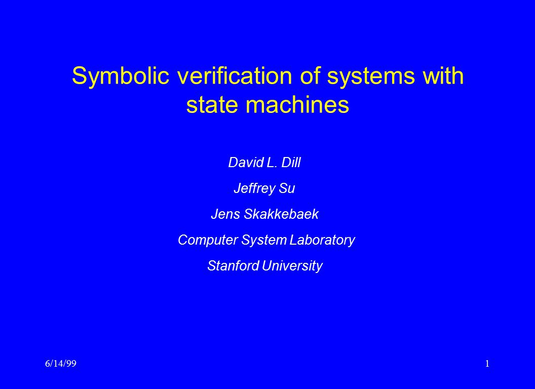 6/14/991 Symbolic verification of systems with state machines David L.