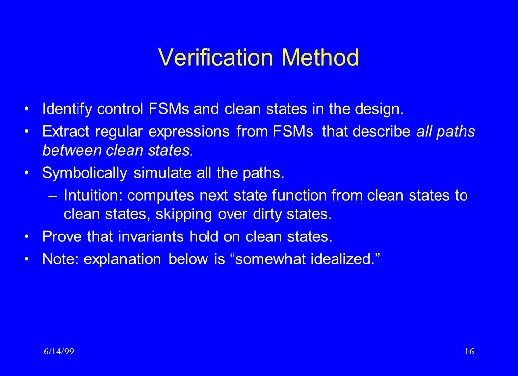 6/14/9916 Verification Method Identify control FSMs and clean states in the design.