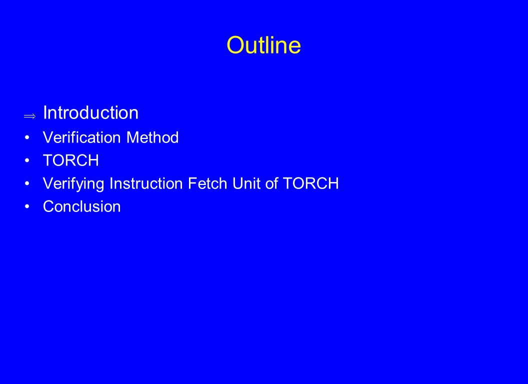 Outline  Introduction Verification Method TORCH Verifying Instruction Fetch Unit of TORCH Conclusion