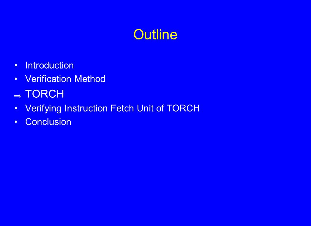 Outline Introduction Verification Method  TORCH Verifying Instruction Fetch Unit of TORCH Conclusion