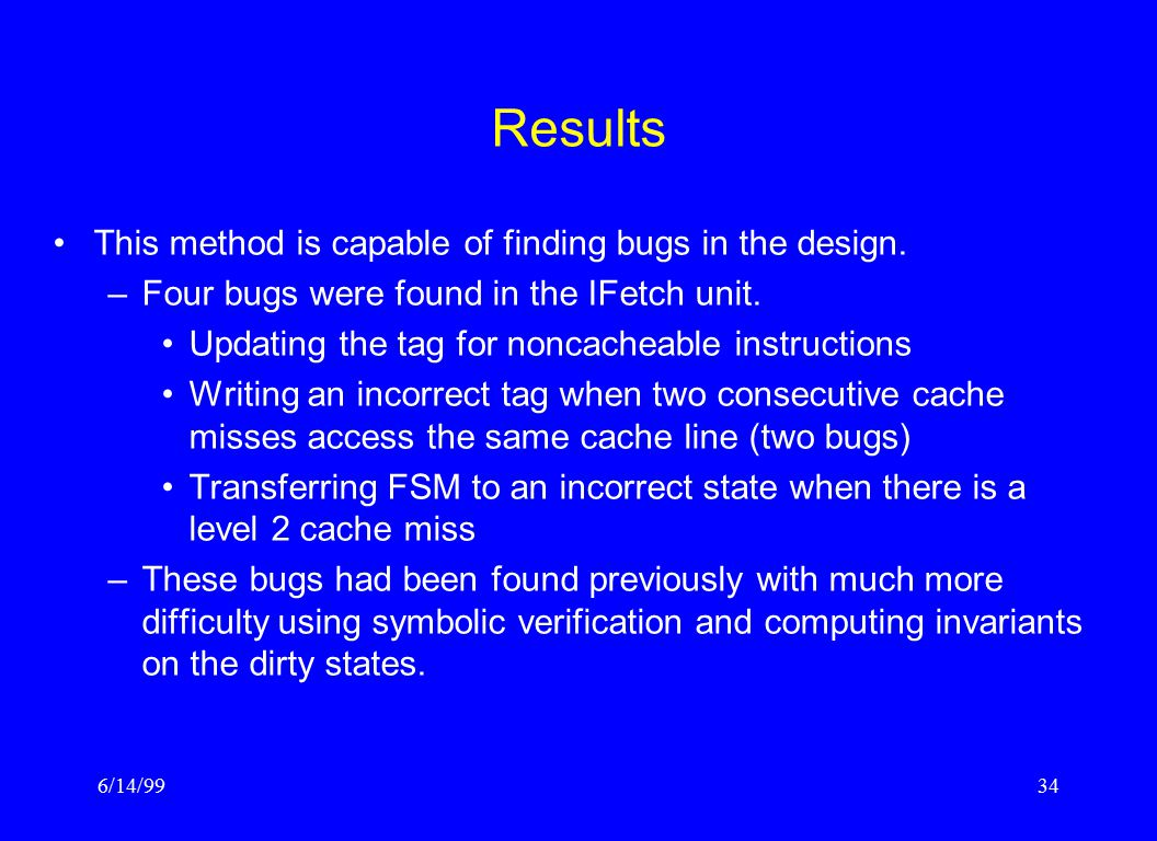 6/14/9934 Results This method is capable of finding bugs in the design.