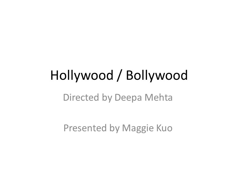Hollywood / Bollywood Directed by Deepa Mehta Presented by Maggie Kuo