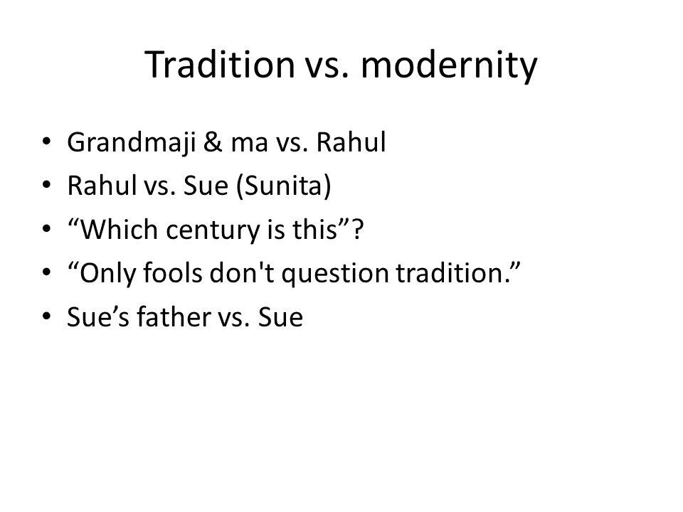 Tradition vs. modernity Grandmaji & ma vs. Rahul Rahul vs.