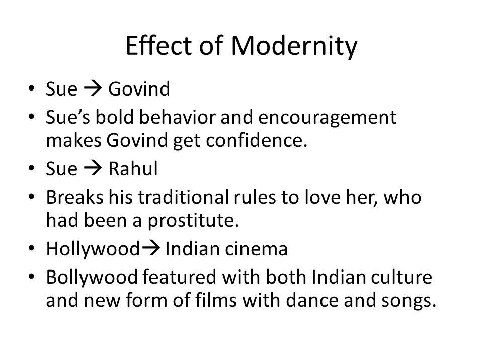 Effect of Modernity Sue  Govind Sue's bold behavior and encouragement makes Govind get confidence.