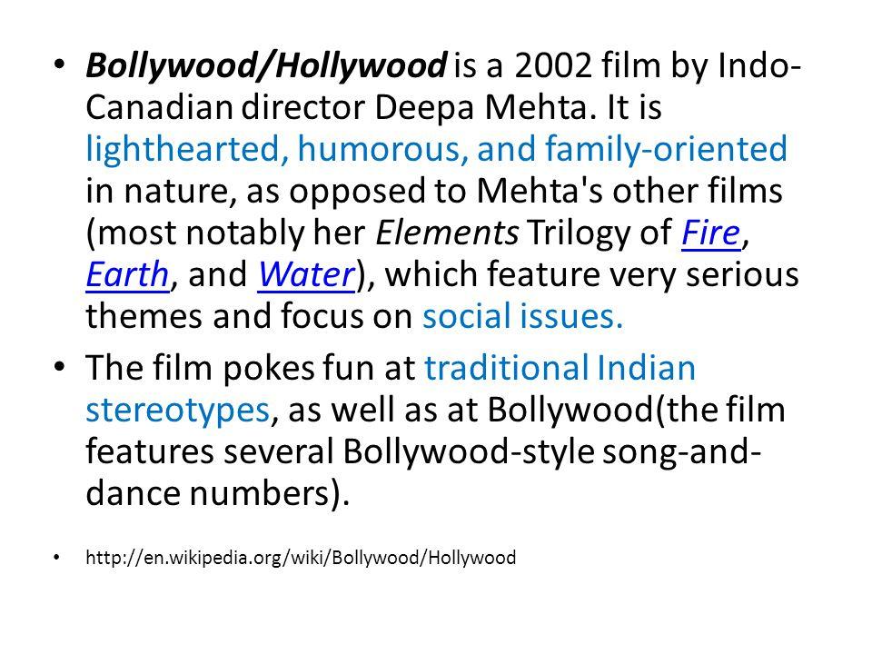 Bollywood/Hollywood is a 2002 film by Indo- Canadian director Deepa Mehta.