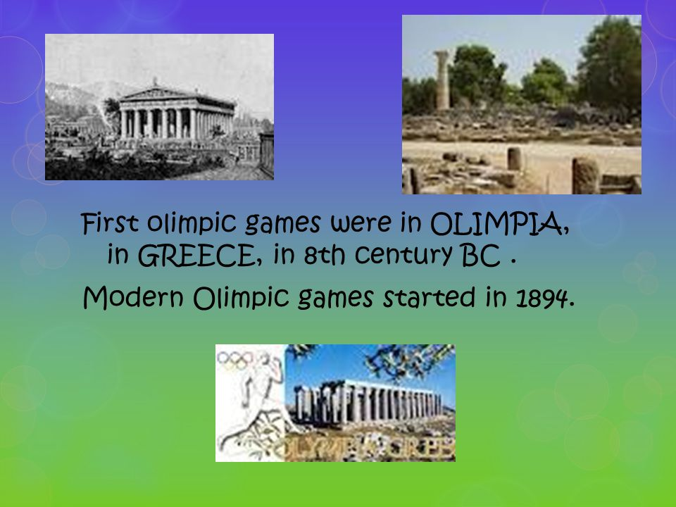 First olimpic games were in OLIMPIA, in GREECE, in 8th century BC.