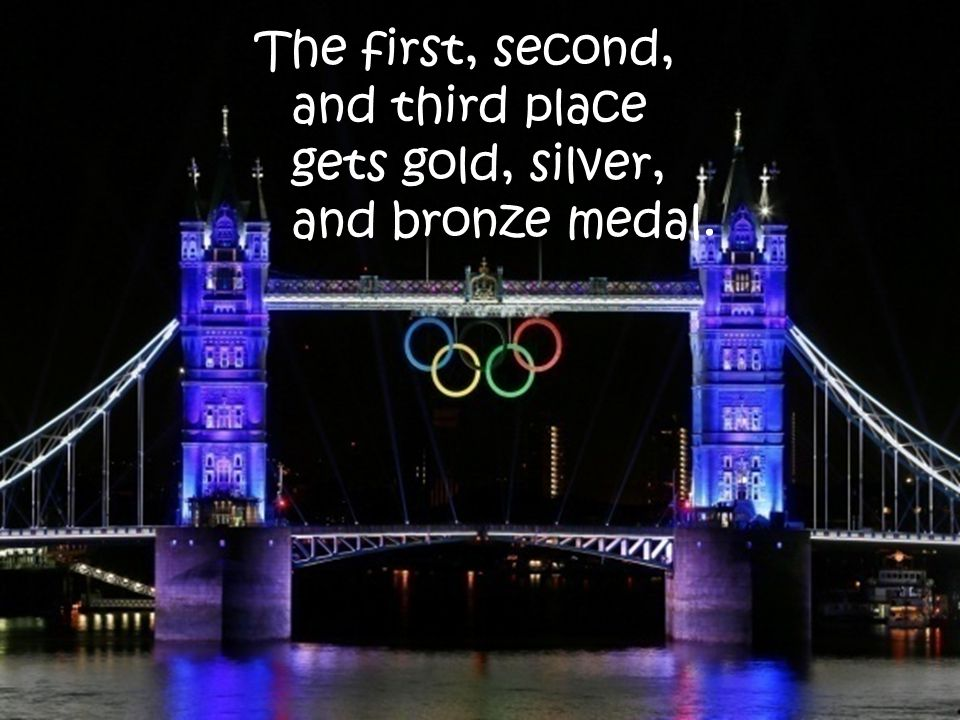 The first, second, and third place gets gold, silver, and bronze medal.