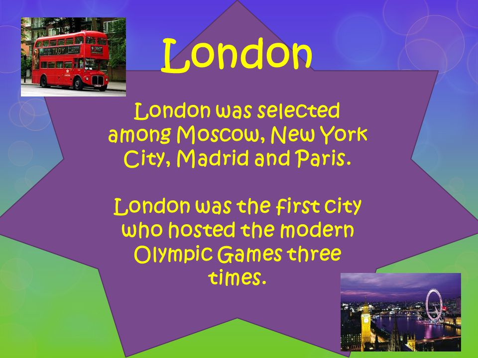London was selected among Moscow, New York City, Madrid and Paris.