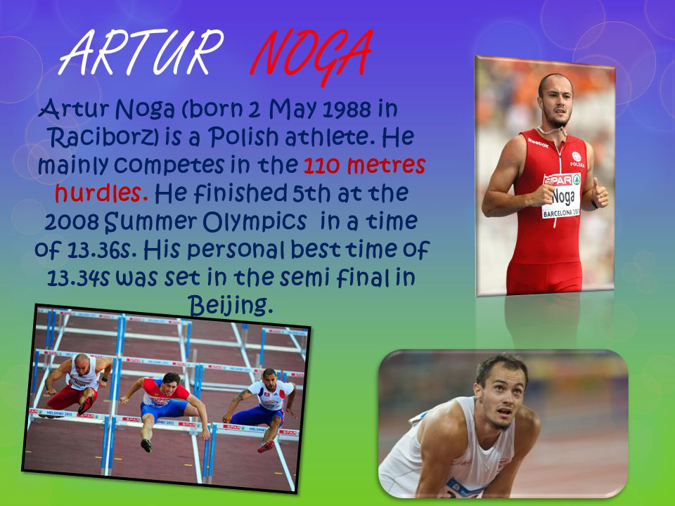 ARTUR NOGA Artur Noga (born 2 May 1988 in Raciborz) is a Polish athlete.