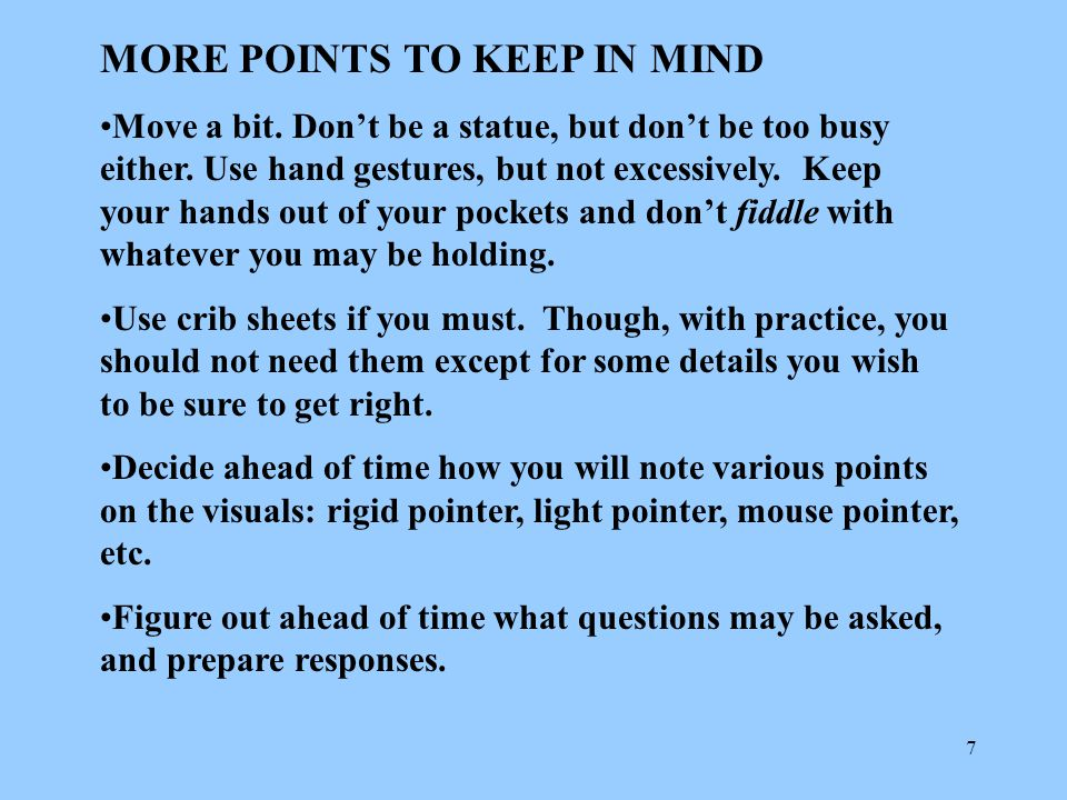 7 MORE POINTS TO KEEP IN MIND Move a bit.Don't be a statue, but don't be too busy either.