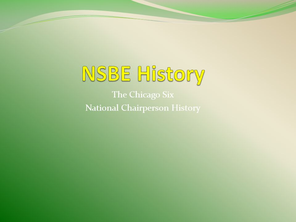 NSBE History 1971 Chicago Six founded Purdue Society of Black Engineers 1974 Society of Black Engineers became national body 1975 First National Conference was held at Purdue University; 1976 NSBE was incorporated as a non-profit organization in Austin, Texas