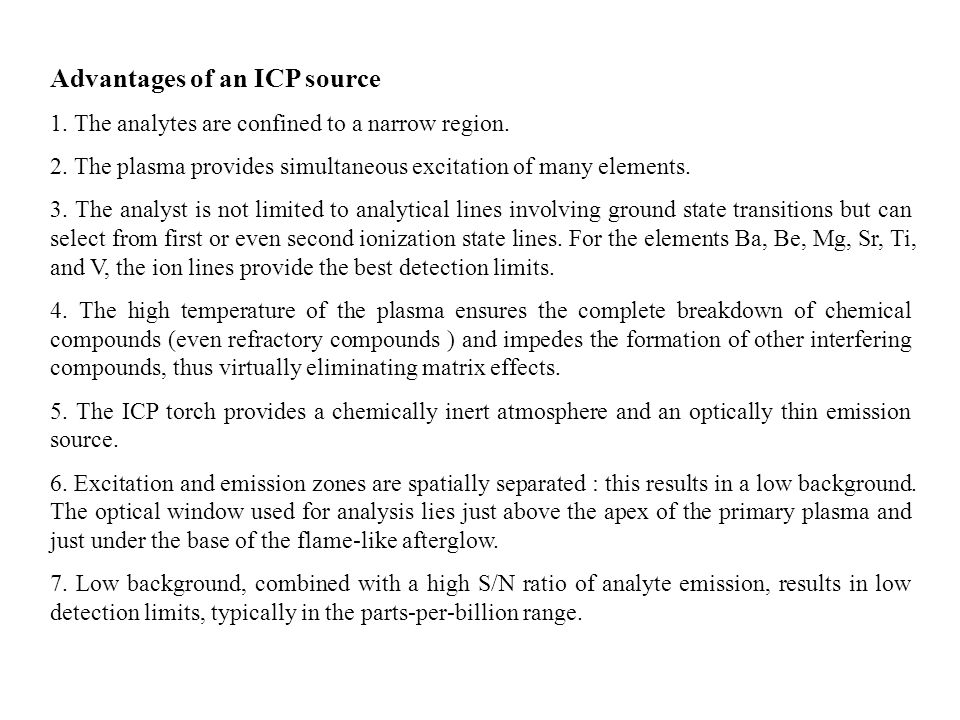 Advantages of an ICP source 1. The analytes are confined to a narrow region.