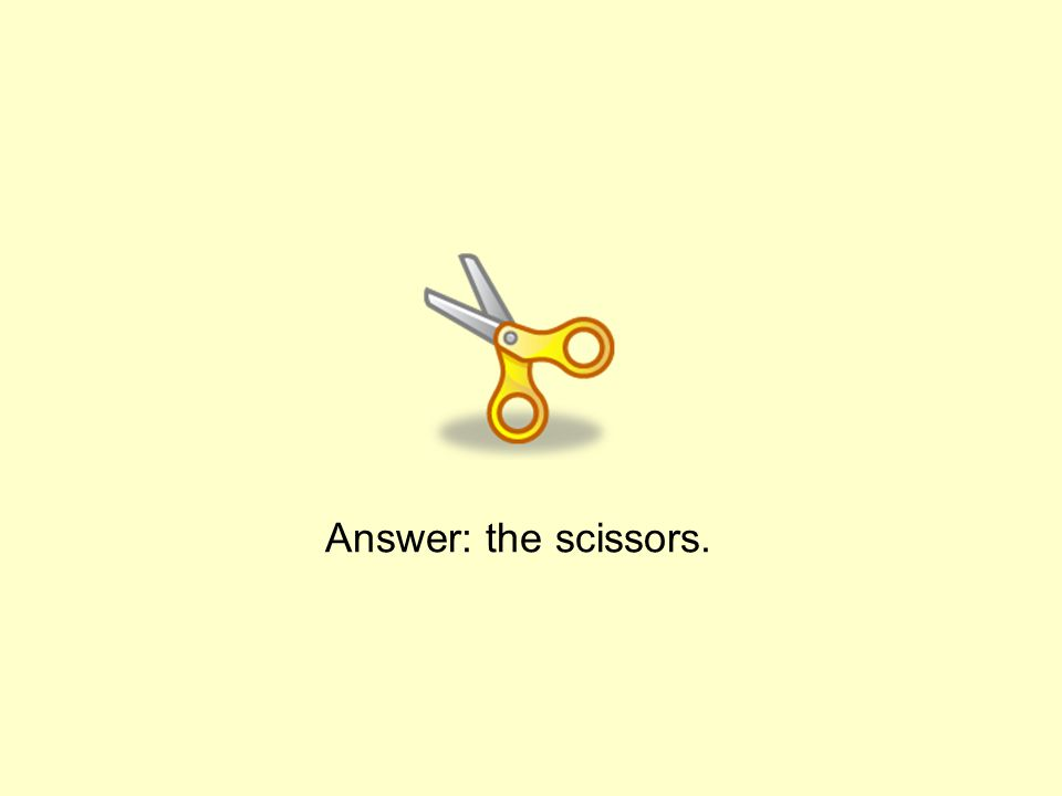 Answer: the scissors.