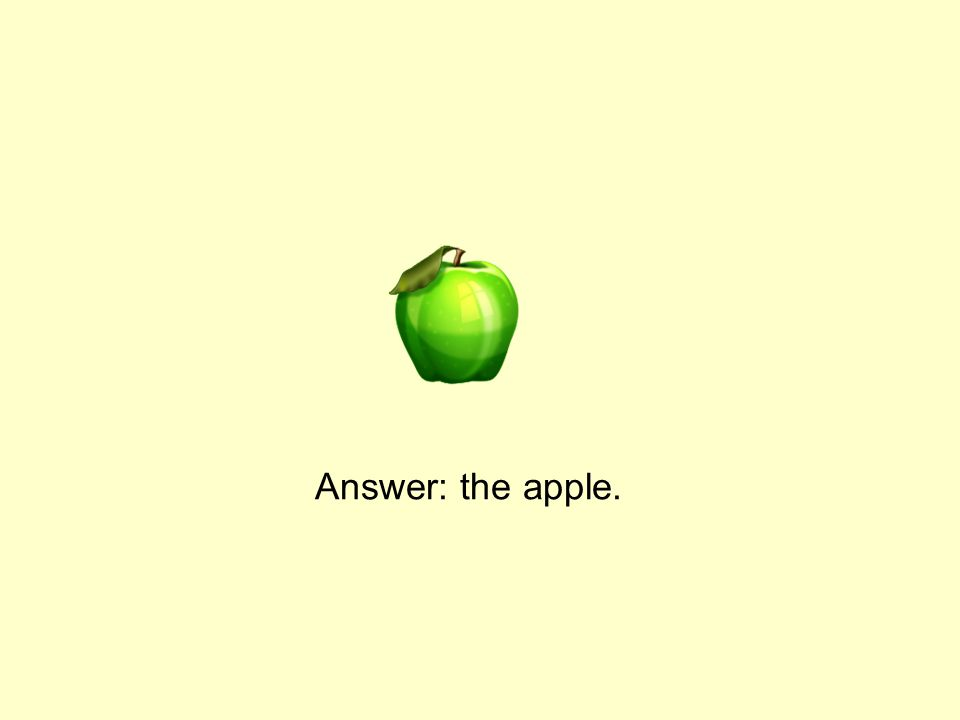 Answer: the apple.