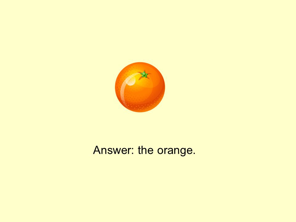 Answer: the orange.