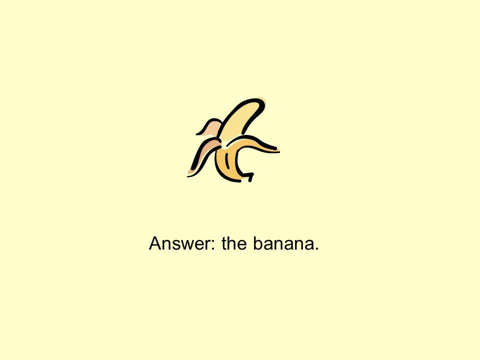 Answer: the banana.