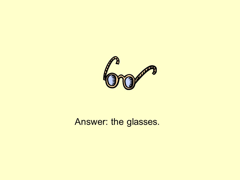 Answer: the glasses.