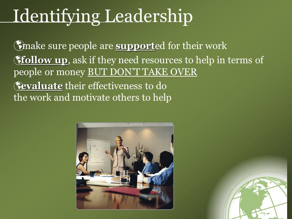 Identifying Leadership support  make sure people are supported for their work follow up  follow up, ask if they need resources to help in terms of people or money BUT DON'T TAKE OVER evaluate  evaluate their effectiveness to do the work and motivate others to help