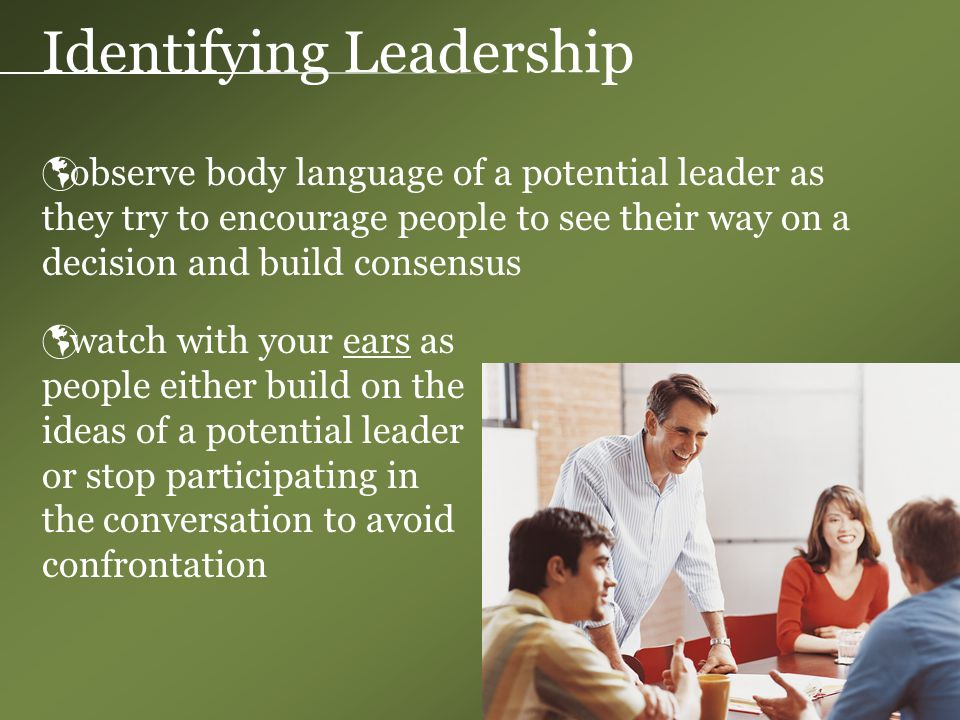 Identifying Leadership  look to see if others willingly offer to work (follow) with a potential Leader in undertaking a project or bail….will the Leader share the leadership
