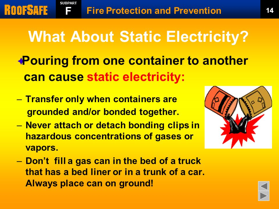 What About Static Electricity. –Transfer only when containers are grounded and/or bonded together.