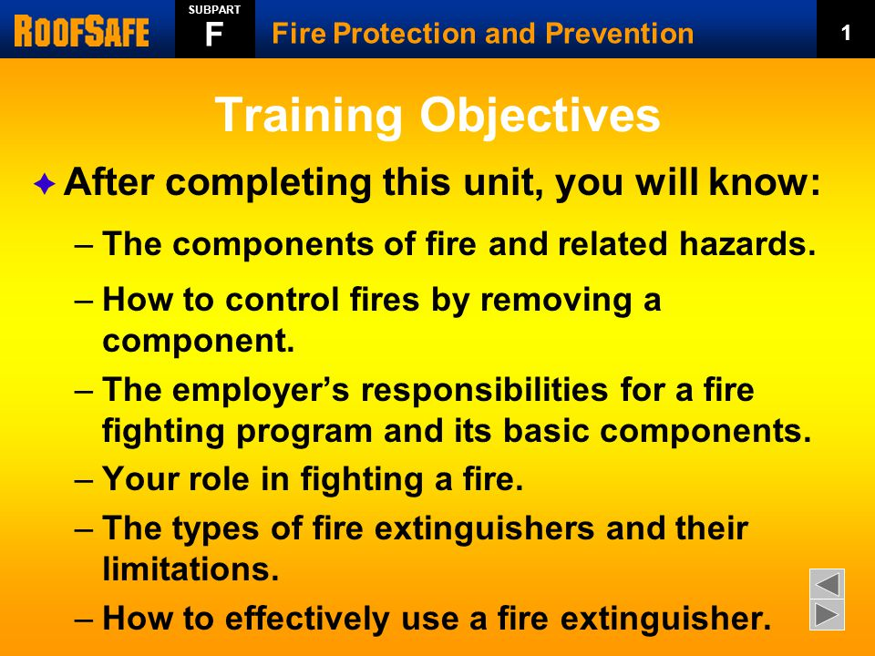 Training Objectives  After completing this unit, you will know: –The components of fire and related hazards.