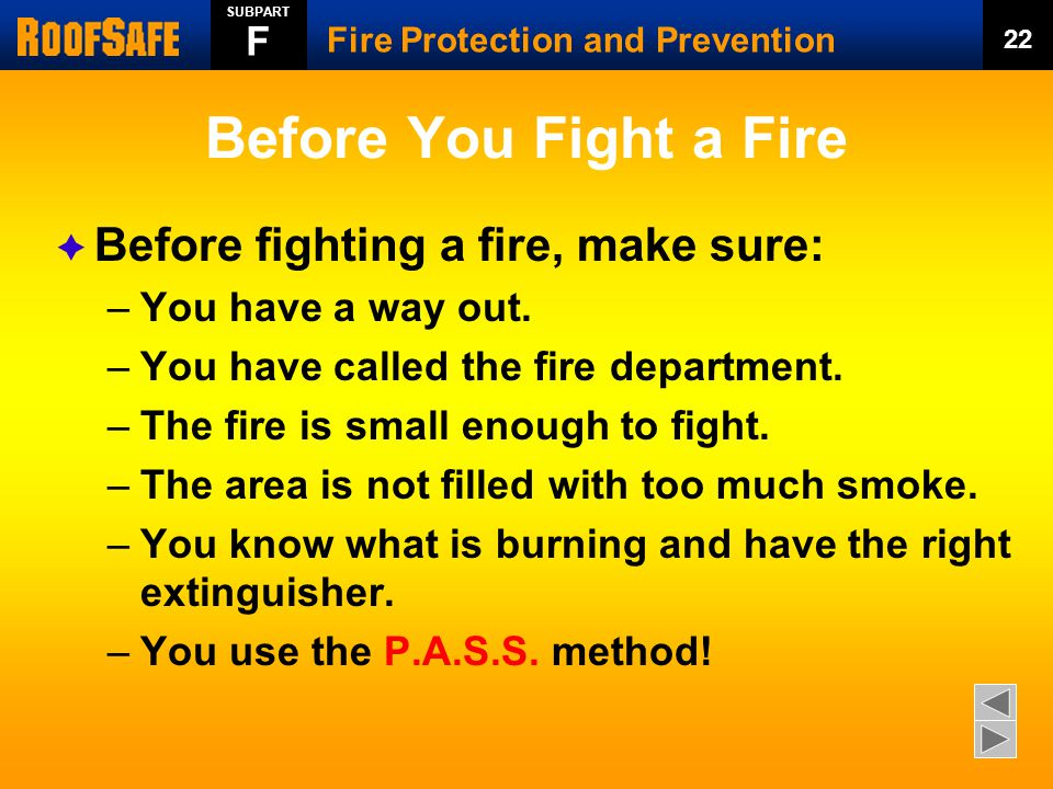 Before You Fight a Fire  Before fighting a fire, make sure: –You have a way out.