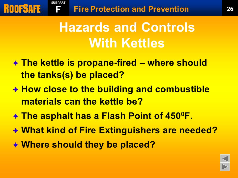 Hazards and Controls With Kettles  The kettle is propane-fired – where should the tanks(s) be placed.