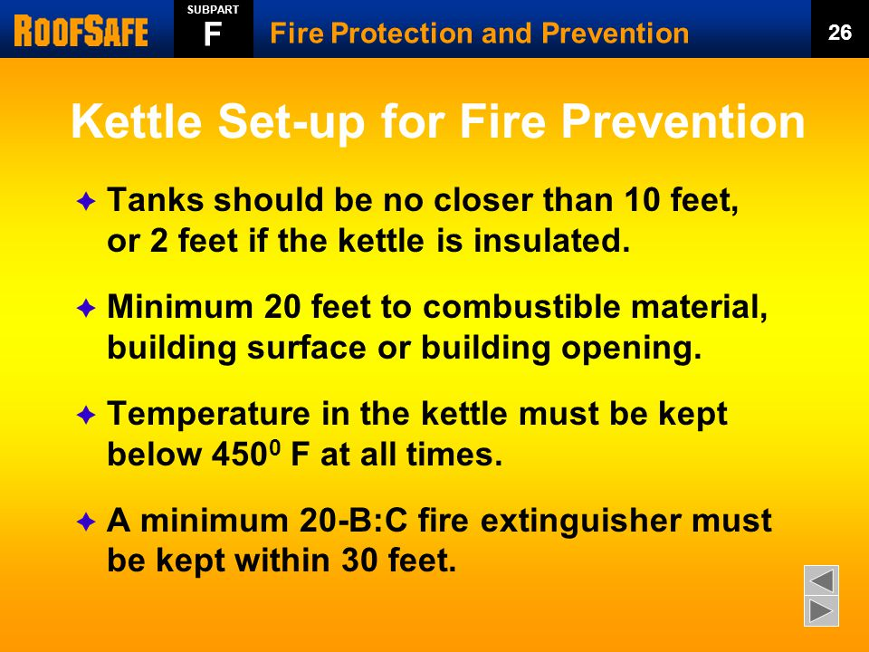 Kettle Set-up for Fire Prevention  Tanks should be no closer than 10 feet, or 2 feet if the kettle is insulated.