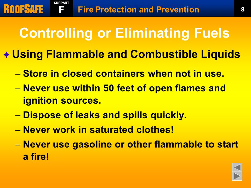 Controlling or Eliminating Fuels  Using Flammable and Combustible Liquids –Store in closed containers when not in use.
