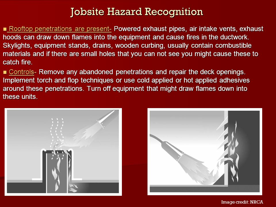 Jobsite Hazard Recognition Rooftop penetrations are present- Powered exhaust pipes, air intake vents, exhaust hoods can draw down flames into the equi