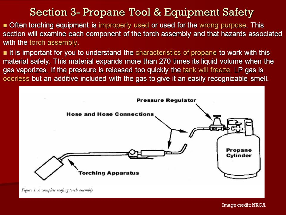 Section 3- Propane Tool & Equipment Safety Often torching equipment is improperly used or used for the wrong purpose. This section will examine each c