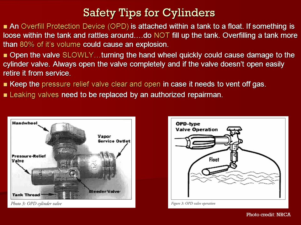 Safety Tips for Cylinders An Overfill Protection Device (OPD) is attached within a tank to a float. If something is loose within the tank and rattles