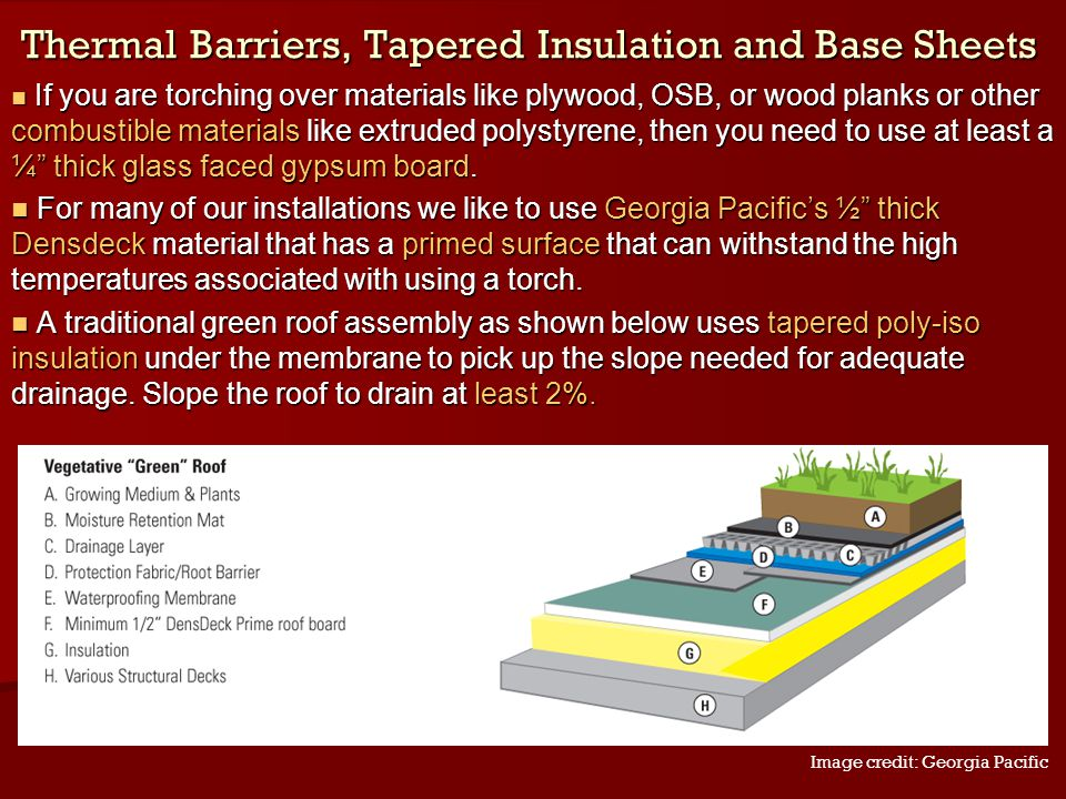 Thermal Barriers, Tapered Insulation and Base Sheets If you are torching over materials like plywood, OSB, or wood planks or other combustible materia