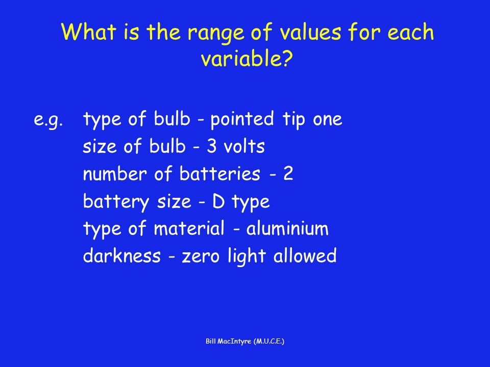 Bill MacIntyre (M.U.C.E.) What is the range of values for each variable.