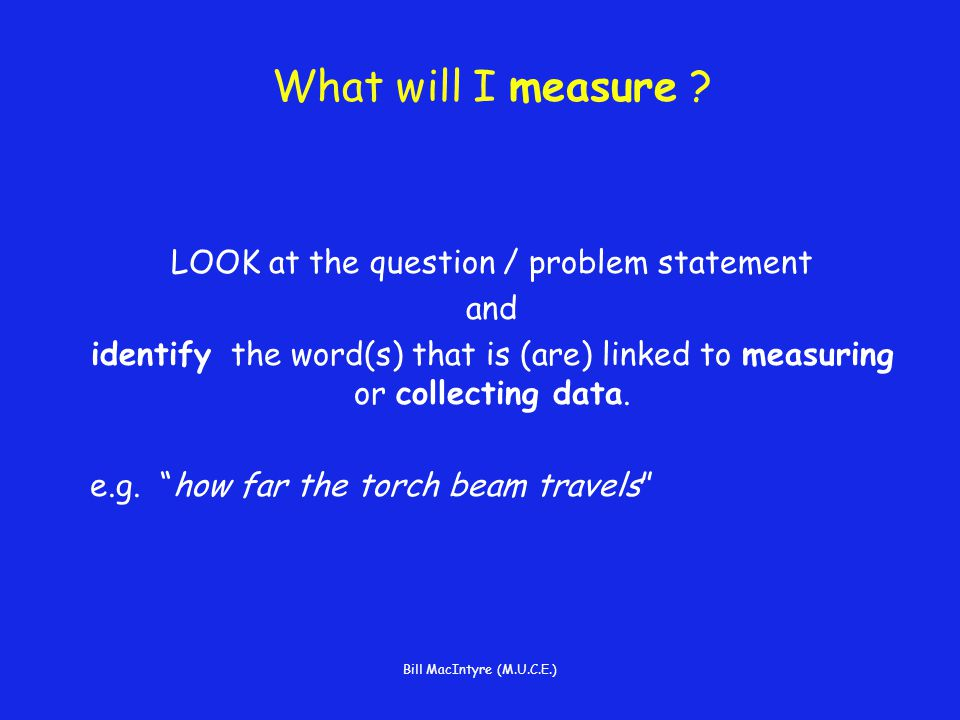 Bill MacIntyre (M.U.C.E.) What will I measure .