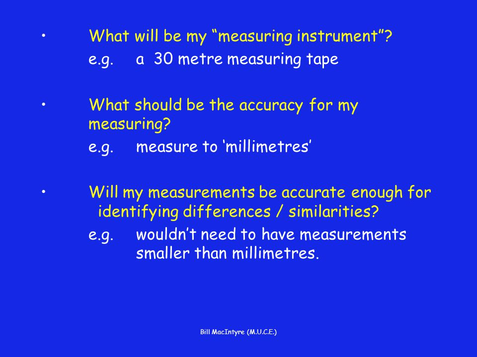 Bill MacIntyre (M.U.C.E.) What will be my measuring instrument .