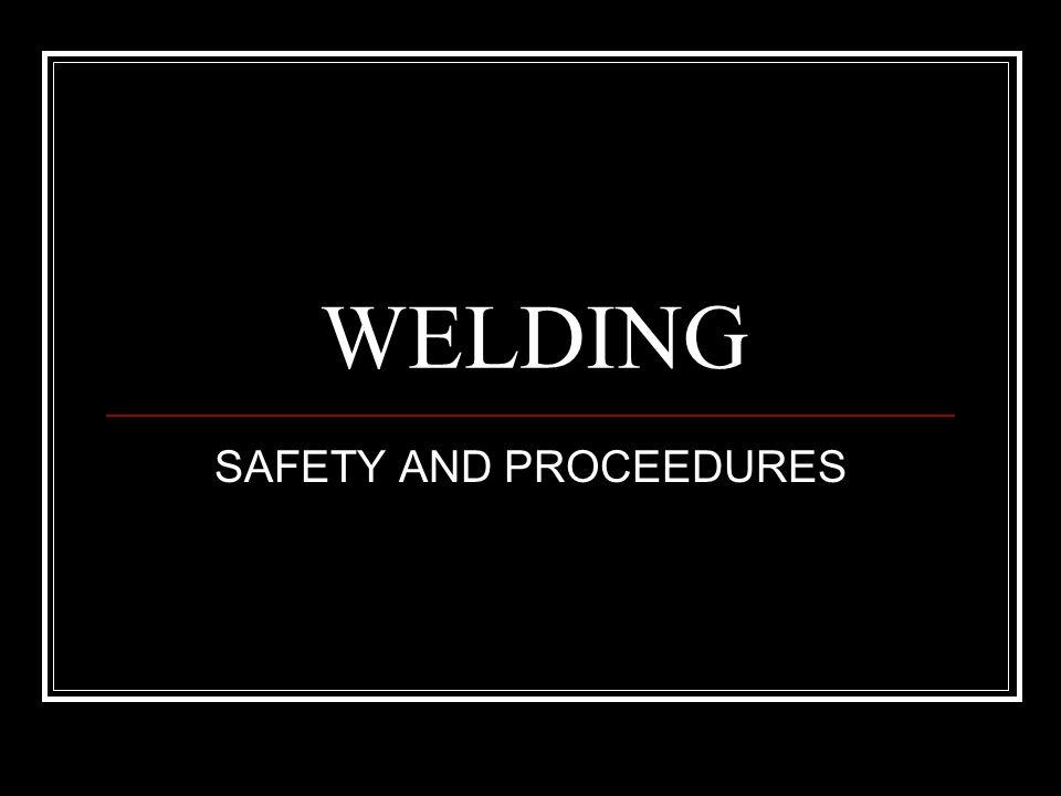 WELDING SAFETY AND PROCEEDURES