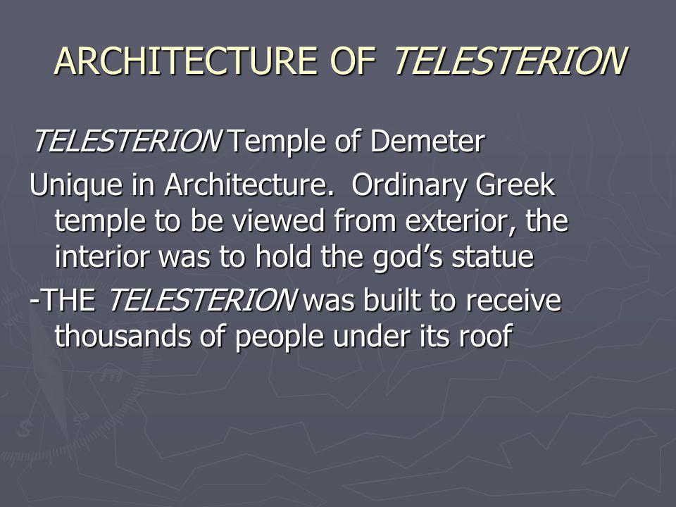 ARCHITECTURE OF TELESTERION TELESTERION Temple of Demeter Unique in Architecture.