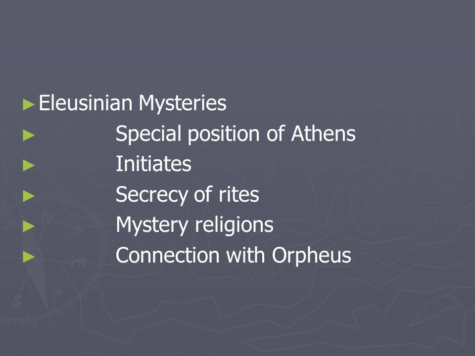 ► ► Eleusinian Mysteries ► ► Special position of Athens ► ► Initiates ► ► Secrecy of rites ► ► Mystery religions ► ► Connection with Orpheus